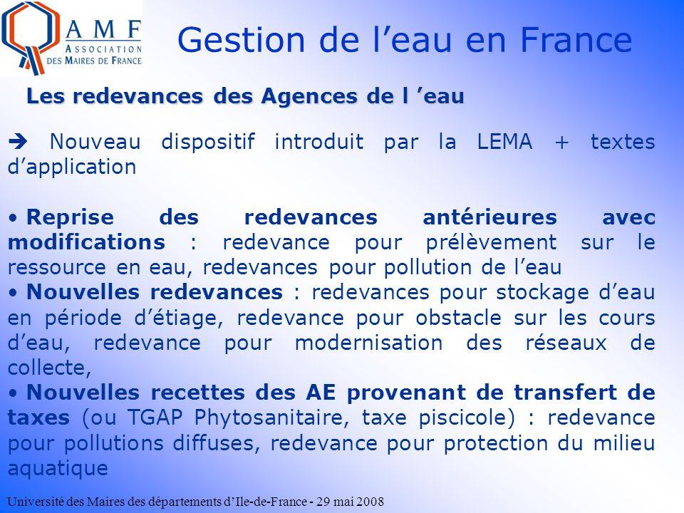 Université des Maires des départements dIle-de-France - 29 mai 2008 Les redevances des Agences de l eau Gestion de leau en France Nouveau dispositif i