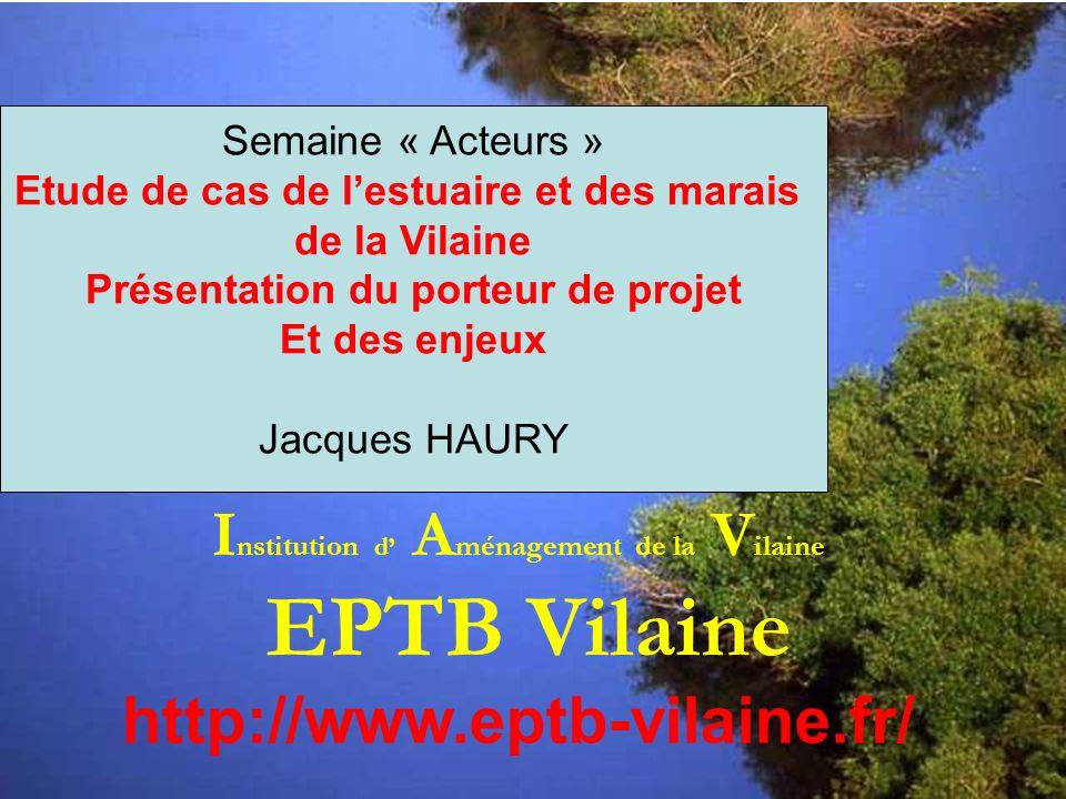 intro I nstitution d A ménagement de la V ilaine EPTB Vilaine http://www.eptb-vilaine.fr/ Semaine « Acteurs » Etude de cas de lestuaire et des marais