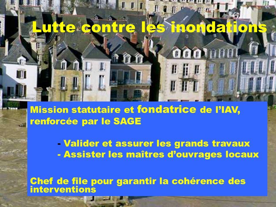Mission statutaire et fondatrice de lIAV, renforcée par le SAGE - Valider et assurer les grands travaux - Assister les maîtres douvrages locaux Chef d