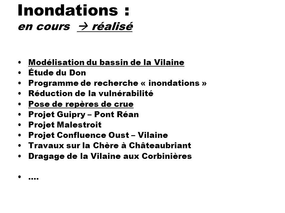 Inondations : en cours réalisé Modélisation du bassin de la Vilaine Étude du Don Programme de recherche « inondations » Réduction de la vulnérabilité