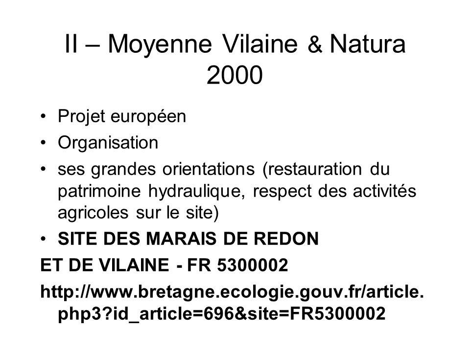 II – Moyenne Vilaine & Natura 2000 Projet européen Organisation ses grandes orientations (restauration du patrimoine hydraulique, respect des activité