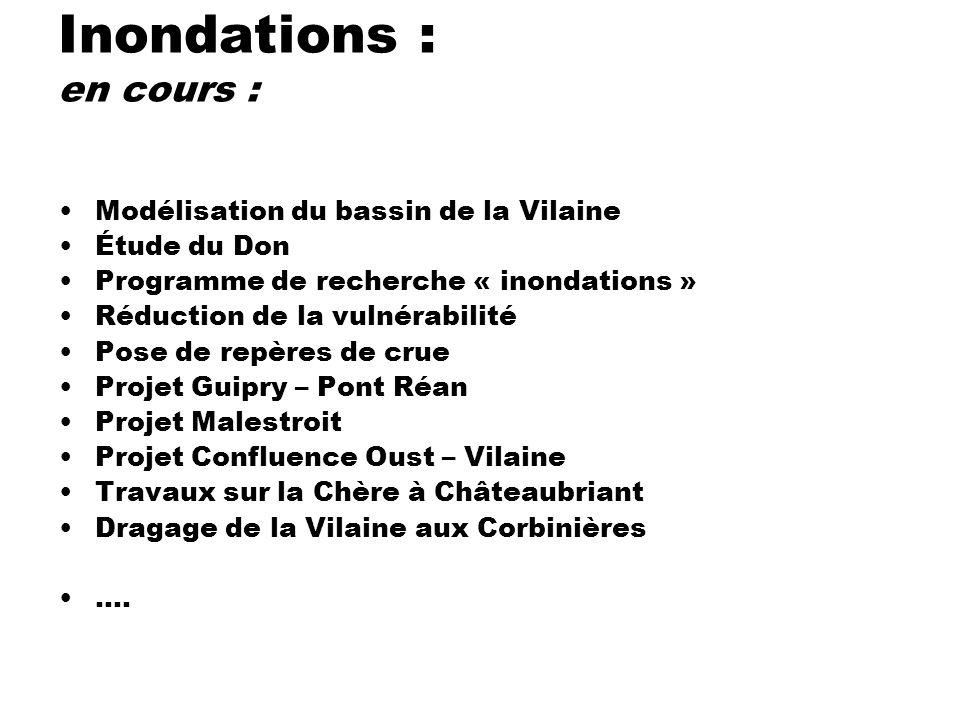 Inondations : en cours : Modélisation du bassin de la Vilaine Étude du Don Programme de recherche « inondations » Réduction de la vulnérabilité Pose d