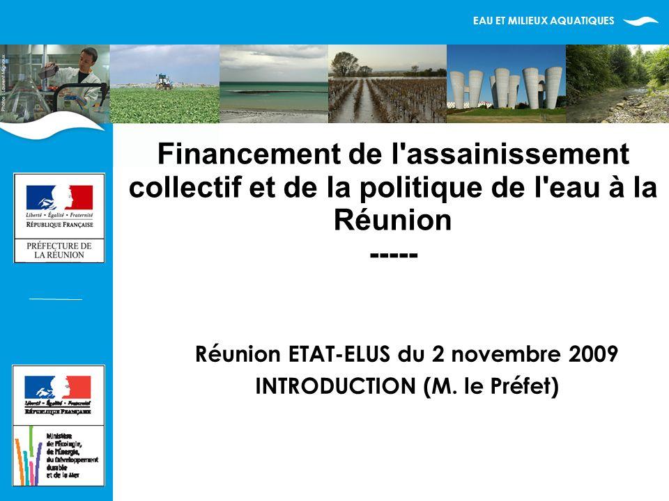 EAU ET MILIEUX AQUATIQUES Financement de l assainissement collectif et de la politique de l eau à la Réunion ----- Réunion ETAT-ELUS du 2 novembre 2009 INTRODUCTION (M.