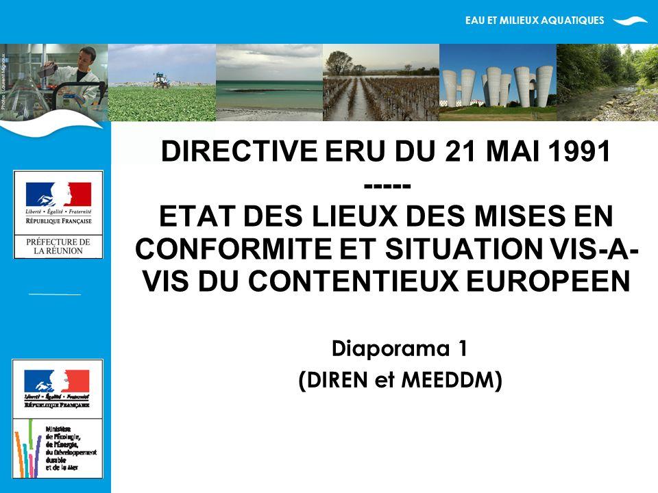 EAU ET MILIEUX AQUATIQUES DIRECTIVE ERU DU 21 MAI 1991 ----- ETAT DES LIEUX DES MISES EN CONFORMITE ET SITUATION VIS-A- VIS DU CONTENTIEUX EUROPEEN Diaporama 1 (DIREN et MEEDDM)
