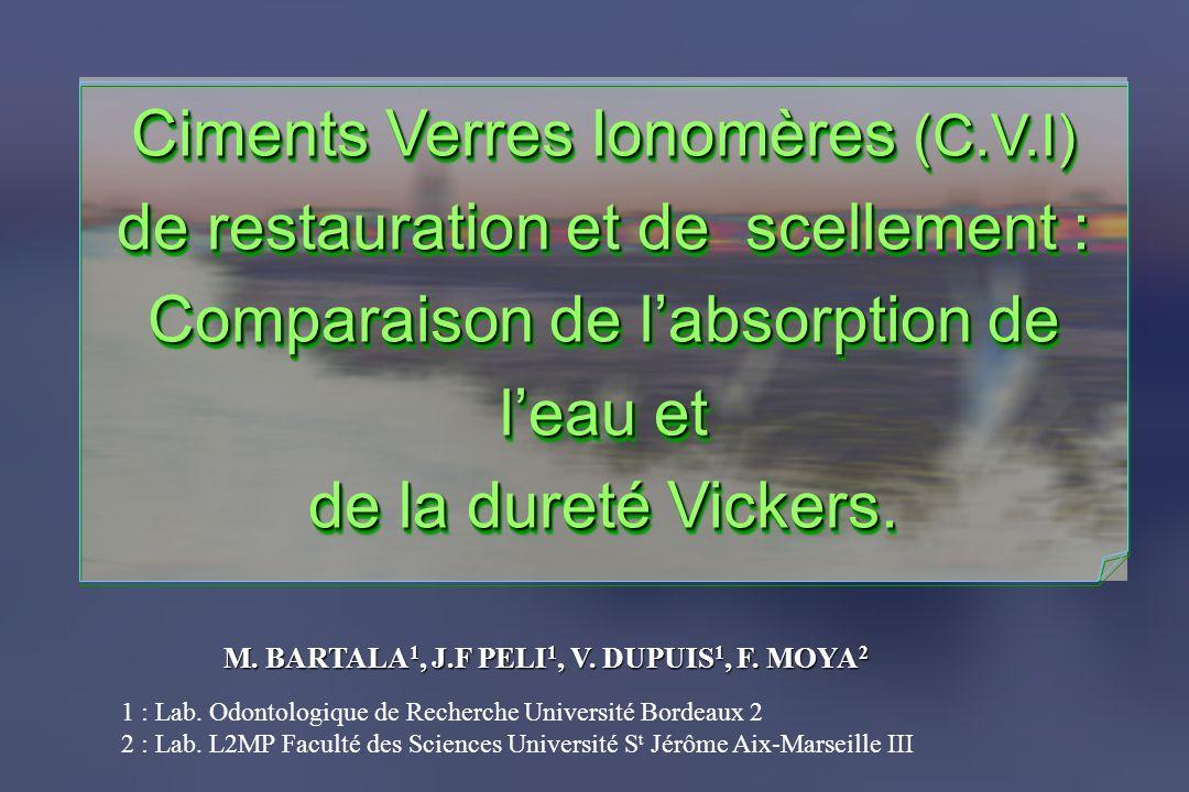 M. BARTALA 1, J.F PELI 1, V. DUPUIS 1, F. MOYA 2 Ciments Verres Ionomères (C.V.I) de restauration et de scellement : Comparaison de labsorption de lea