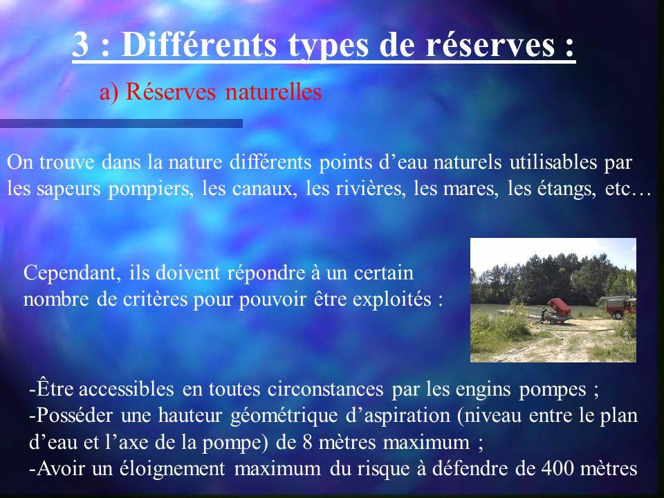 3 : Différents types de réserves : On trouve dans la nature différents points deau naturels utilisables par les sapeurs pompiers, les canaux, les rivi
