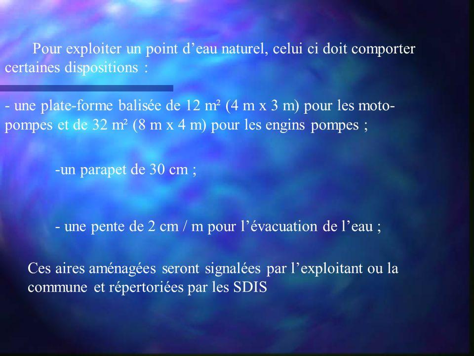 Pour exploiter un point deau naturel, celui ci doit comporter certaines dispositions : - une plate-forme balisée de 12 m² (4 m x 3 m) pour les moto- p