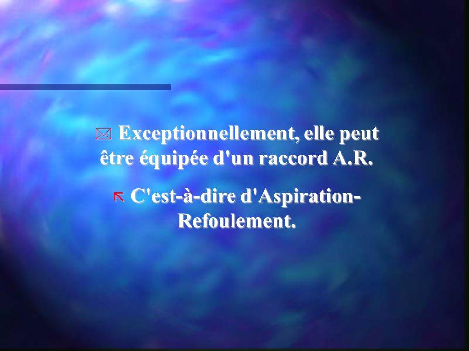 Exceptionnellement, elle peut être équipée d'un raccord A.R. Exceptionnellement, elle peut être équipée d'un raccord A.R. C'est-à-dire d'Aspiration- R