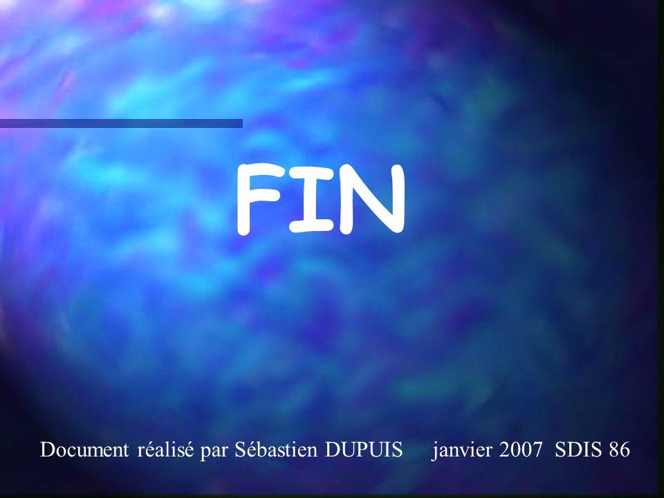 FIN Document réalisé par Sébastien DUPUIS janvier 2007 SDIS 86