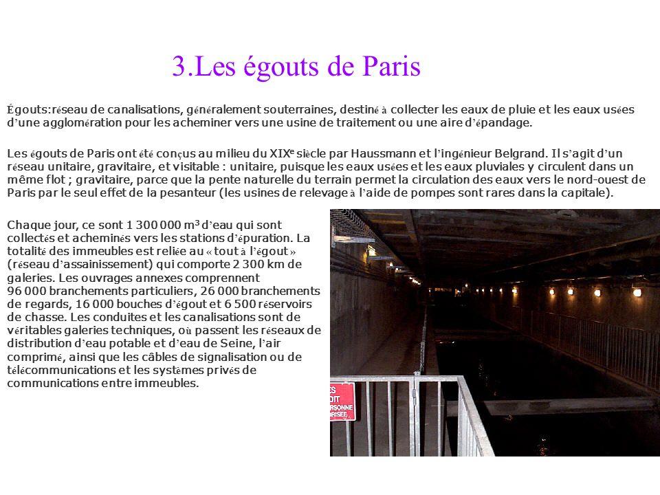 3.Les égouts de Paris É gouts:r é seau de canalisations, g é n é ralement souterraines, destin é à collecter les eaux de pluie et les eaux us é es d u