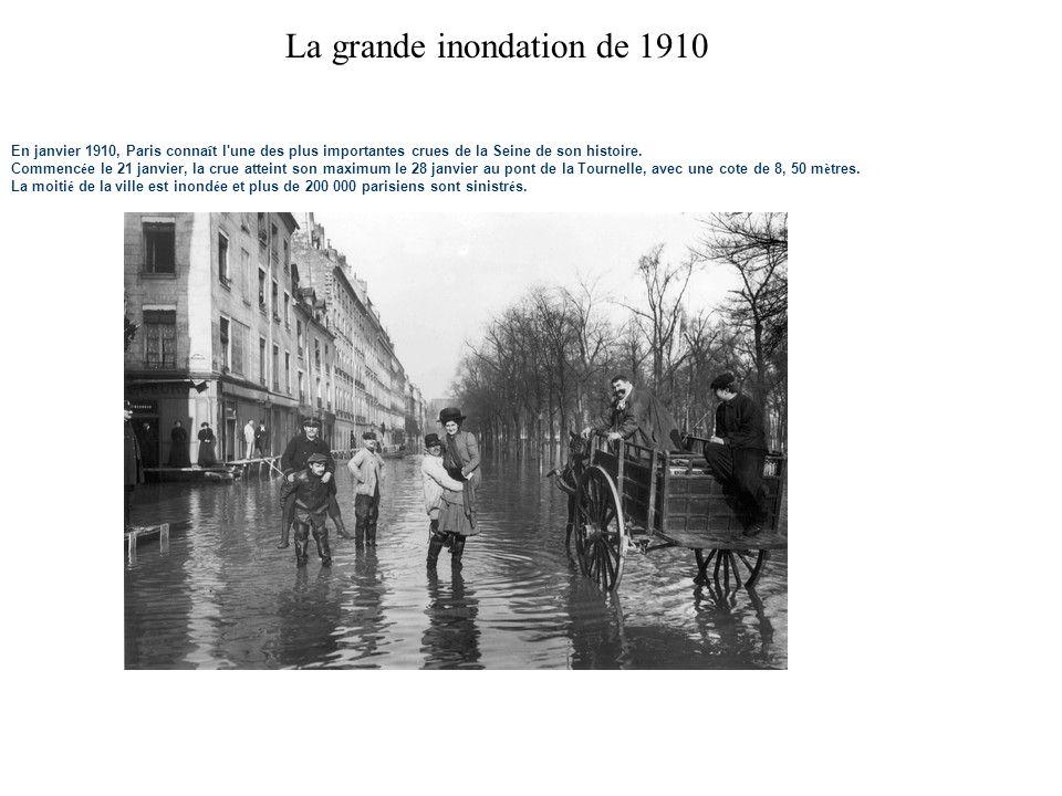 La grande inondation de 1910 En janvier 1910, Paris conna î t l'une des plus importantes crues de la Seine de son histoire. Commenc é e le 21 janvier,