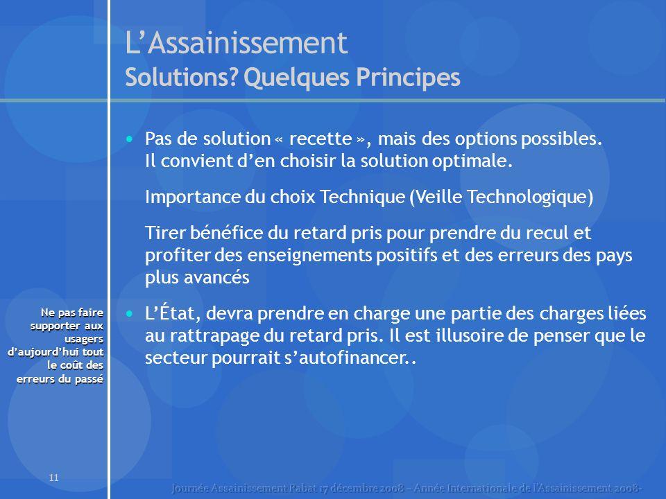 11 LAssainissement Solutions? Quelques Principes Pas de solution « recette », mais des options possibles. Il convient den choisir la solution optimale