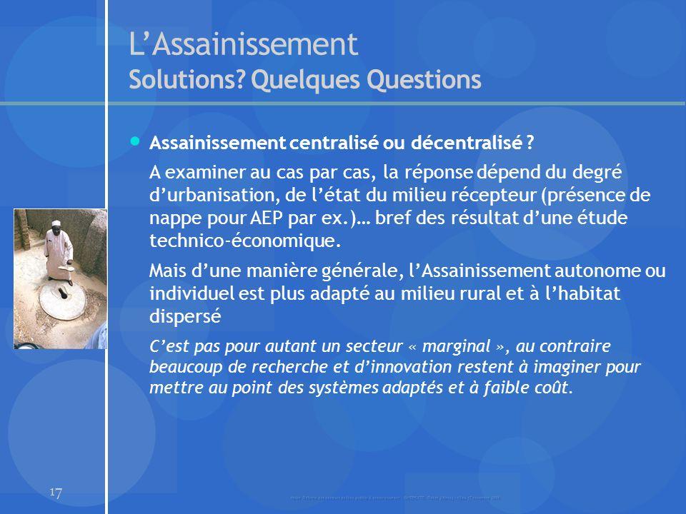 17 LAssainissement Solutions? Quelques Questions Assainissement centralisé ou décentralisé ? A examiner au cas par cas, la réponse dépend du degré dur