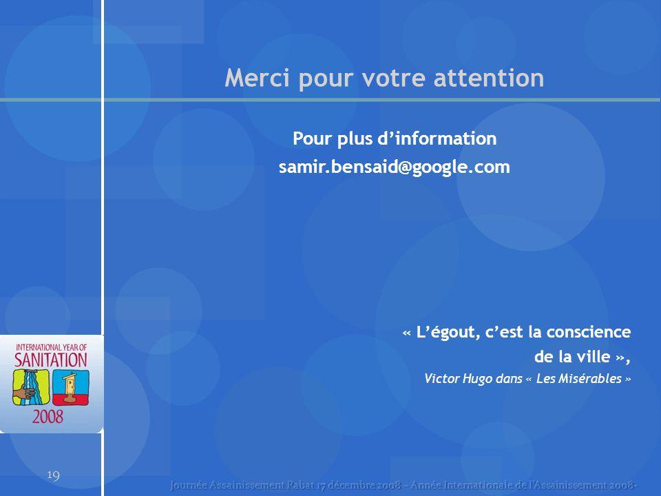 19 Merci pour votre attention Pour plus dinformation samir.bensaid@google.com « Légout, cest la conscience de la ville », Victor Hugo dans « Les Misér