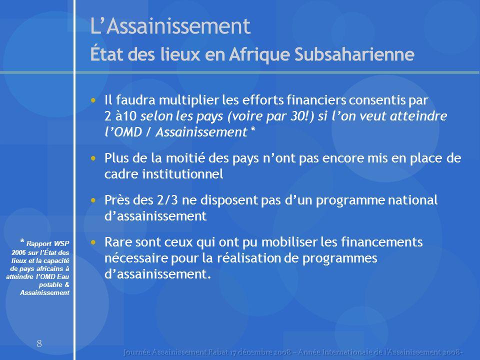 8 LAssainissement État des lieux en Afrique Subsaharienne Il faudra multiplier les efforts financiers consentis par 2 à10 selon les pays (voire par 30