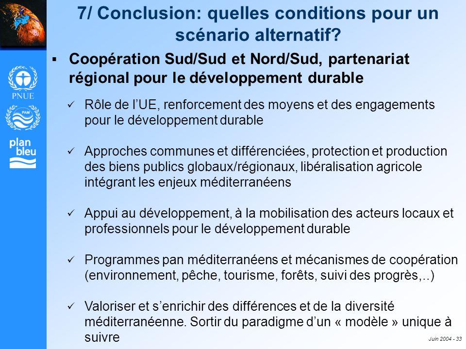 Juin 2004 - 33 7/ Conclusion: quelles conditions pour un scénario alternatif? Coopération Sud/Sud et Nord/Sud, partenariat régional pour le développem