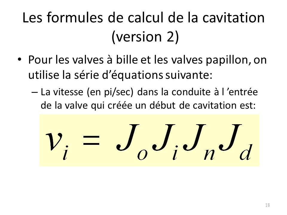 Les formules de calcul de la cavitation (version 2) Pour les valves à bille et les valves papillon, on utilise la série déquations suivante: – La vite