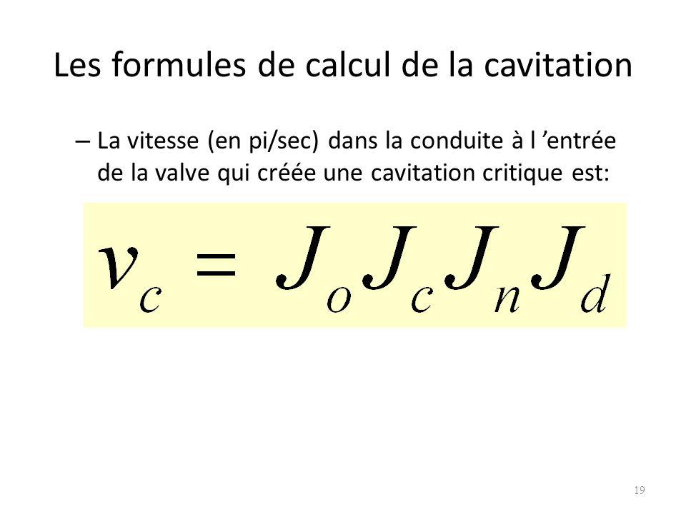 Les formules de calcul de la cavitation – La vitesse (en pi/sec) dans la conduite à l entrée de la valve qui créée une cavitation critique est: 19