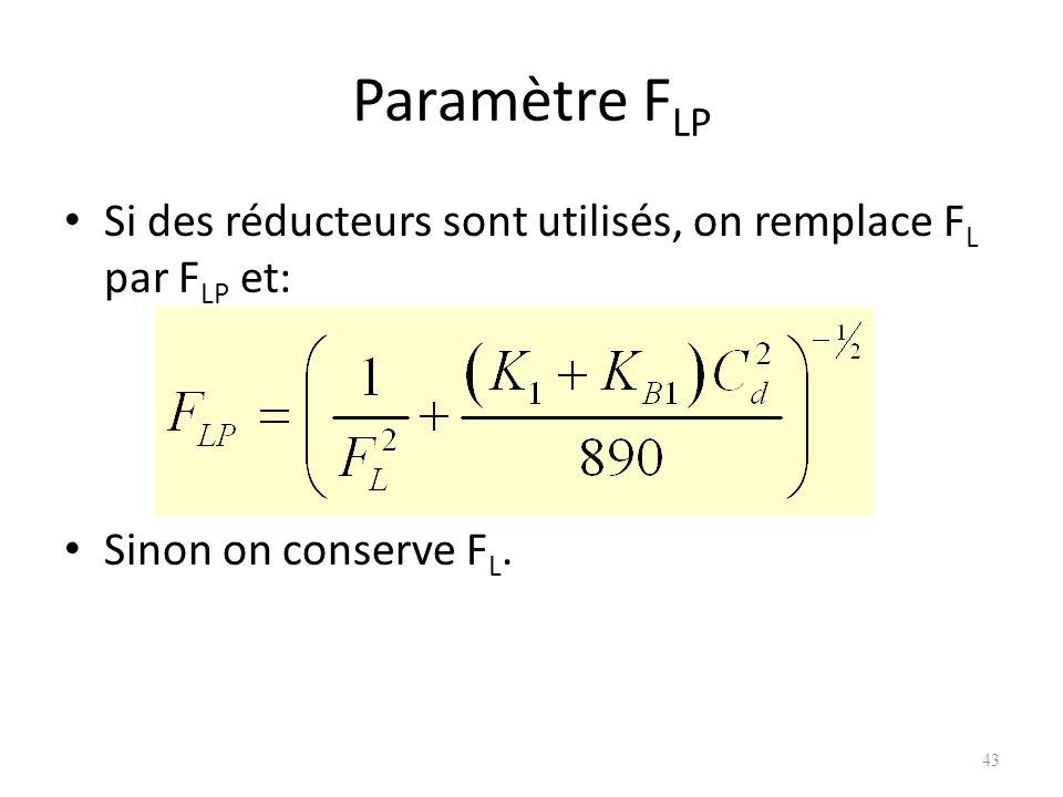 Paramètre F LP Si des réducteurs sont utilisés, on remplace F L par F LP et: Sinon on conserve F L. 43