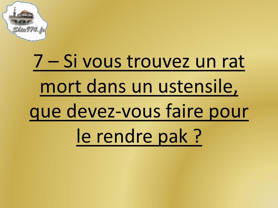 7 – Si vous trouvez un rat mort dans un ustensile, que devez-vous faire pour le rendre pak ?