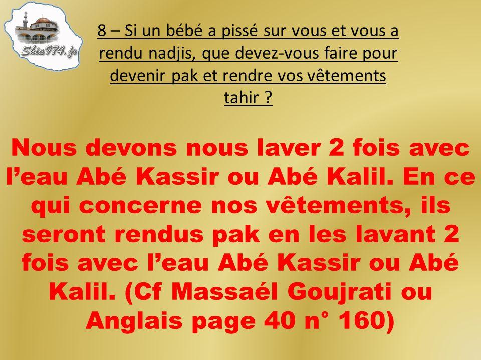 Nous devons nous laver 2 fois avec leau Abé Kassir ou Abé Kalil.