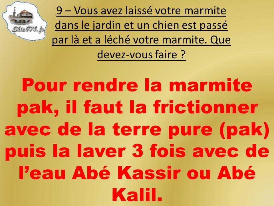 Pour rendre la marmite pak, il faut la frictionner avec de la terre pure (pak) puis la laver 3 fois avec de leau Abé Kassir ou Abé Kalil.