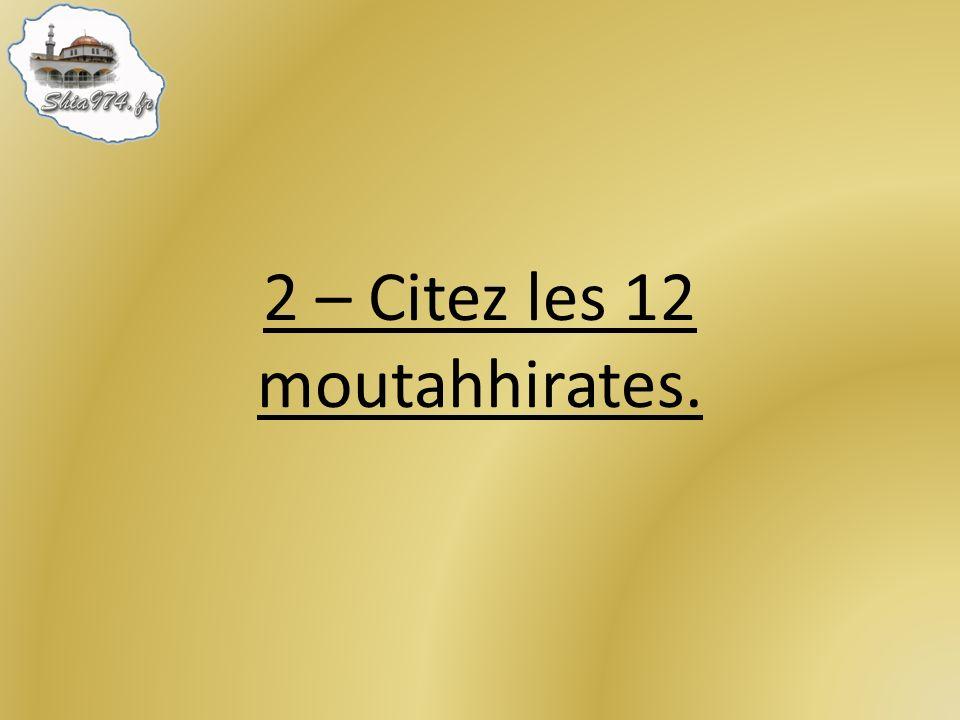 2 – Citez les 12 moutahhirates.