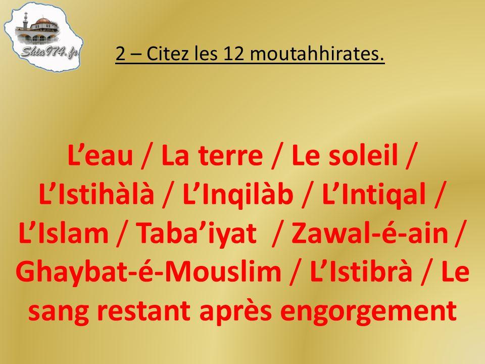 Leau / La terre / Le soleil / LIstihàlà / LInqilàb / LIntiqal / LIslam / Tabaiyat / Zawal-é-ain / Ghaybat-é-Mouslim / LIstibrà / Le sang restant après engorgement