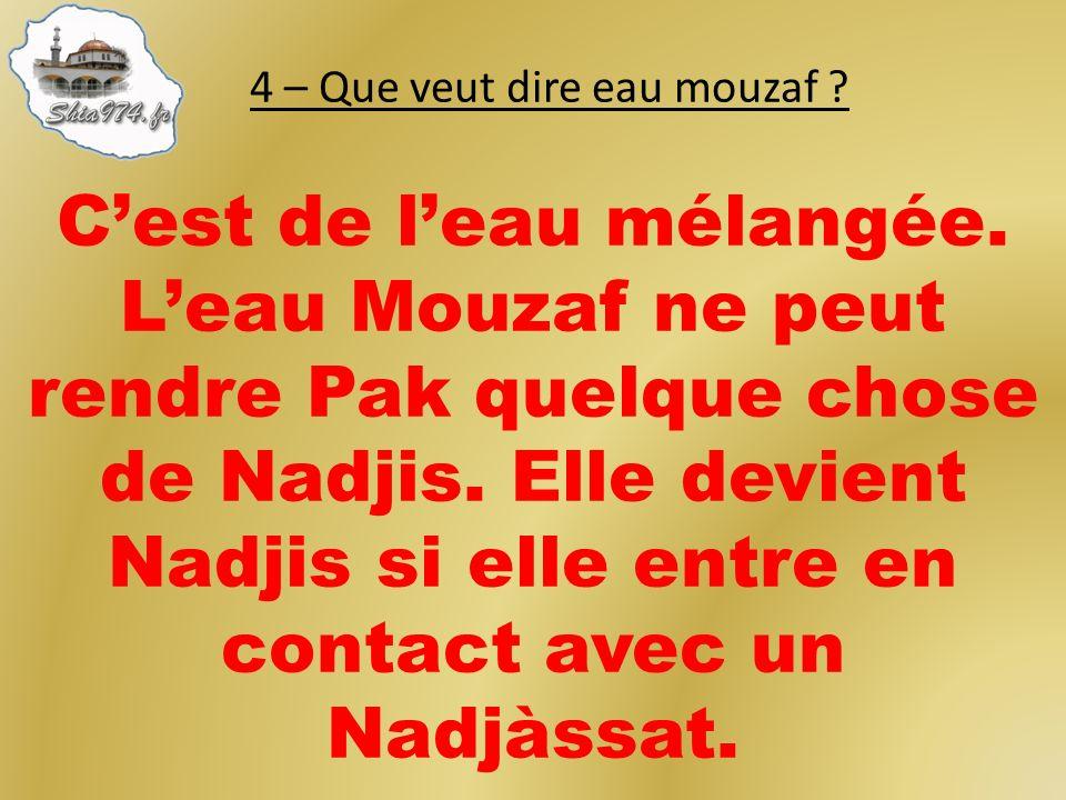 Cest de leau mélangée.Leau Mouzaf ne peut rendre Pak quelque chose de Nadjis.
