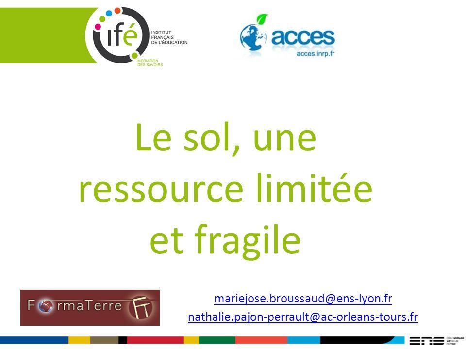 Le sol, une ressource limitée et fragile mariejose.broussaud@ens-lyon.fr nathalie.pajon-perrault@ac-orleans-tours.fr