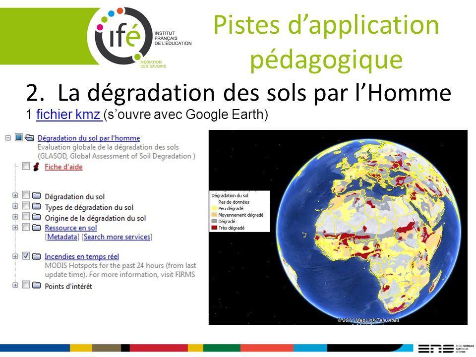 Pistes dapplication pédagogique 2. La dégradation des sols par lHomme 1 fichier kmz (souvre avec Google Earth)fichier kmz
