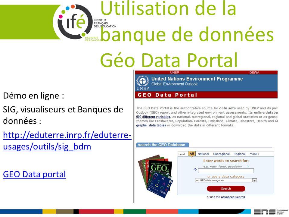 Utilisation de la banque de données Géo Data Portal Démo en ligne : SIG, visualiseurs et Banques de données : http://eduterre.inrp.fr/eduterre- usages