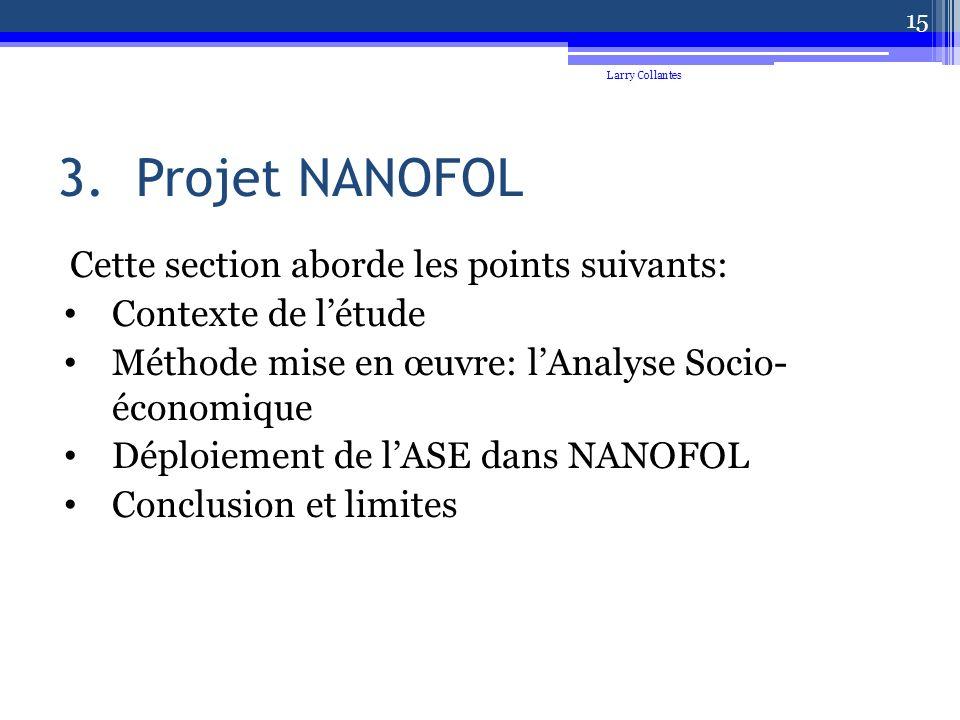 3.Projet NANOFOL Cette section aborde les points suivants: Contexte de létude Méthode mise en œuvre: lAnalyse Socio- économique Déploiement de lASE dans NANOFOL Conclusion et limites Larry Collantes 15