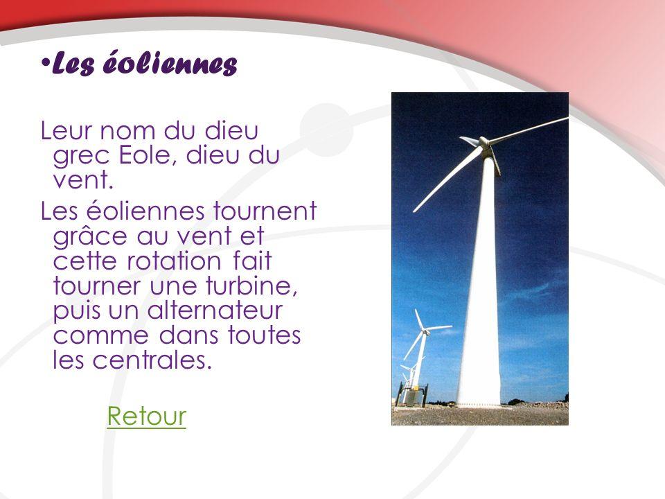 Les éoliennes Leur nom du dieu grec Eole, dieu du vent. Les éoliennes tournent grâce au vent et cette rotation fait tourner une turbine, puis un alter