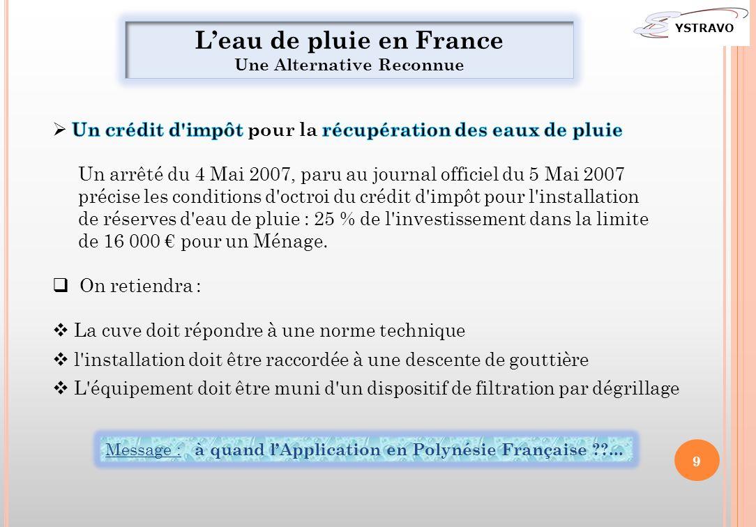 Leau de pluie en France Une Alternative Reconnue Message : à quand lApplication en Polynésie Française ??... YSTRAVO 9