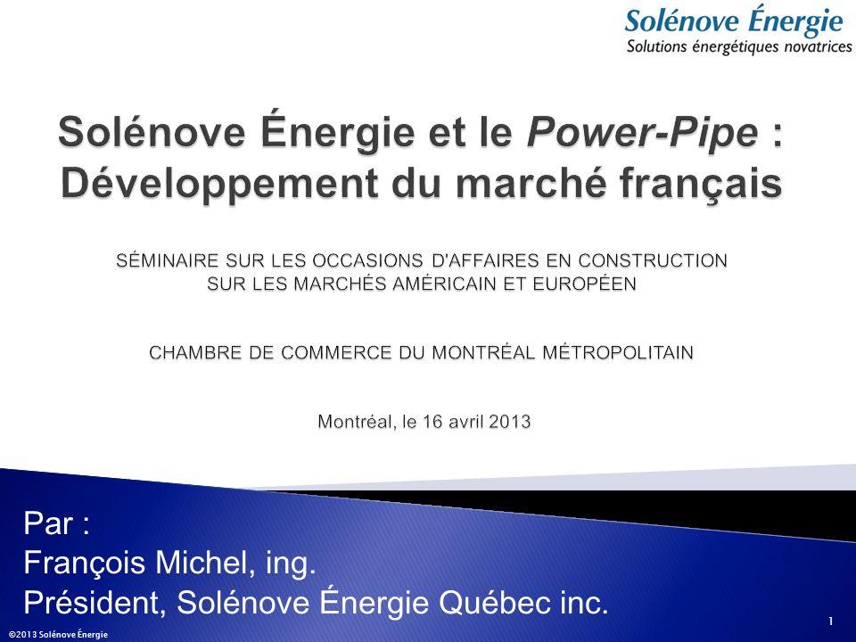 Par : François Michel, ing. Président, Solénove Énergie Québec inc. 1 ©2013 Solénove Énergie