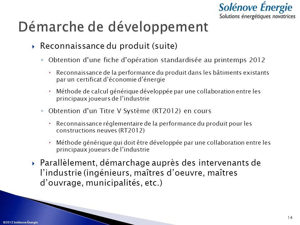 Reconnaissance du produit (suite) Obtention dune fiche dopération standardisée au printemps 2012 Reconnaissance de la performance du produit dans les
