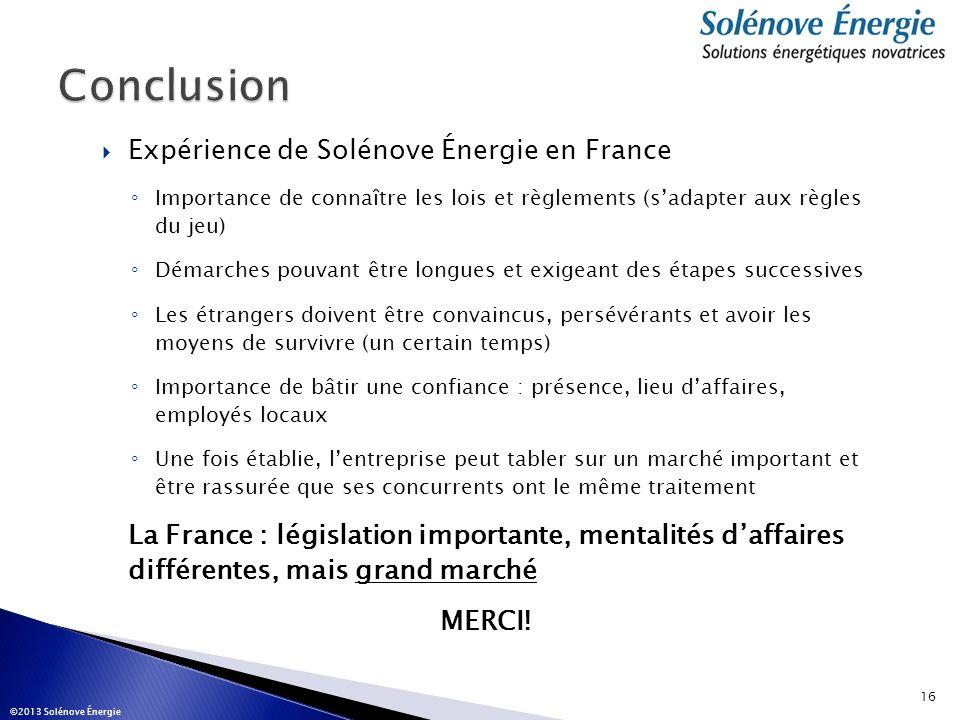 Expérience de Solénove Énergie en France Importance de connaître les lois et règlements (sadapter aux règles du jeu) Démarches pouvant être longues et