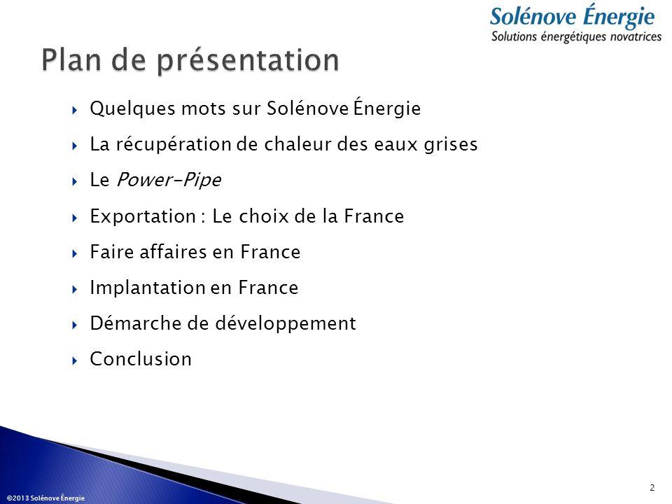 Quelques mots sur Solénove Énergie La récupération de chaleur des eaux grises Le Power-Pipe Exportation : Le choix de la France Faire affaires en Fran