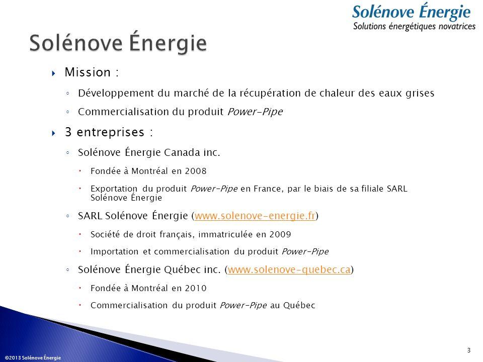Mission : Développement du marché de la récupération de chaleur des eaux grises Commercialisation du produit Power-Pipe 3 entreprises : Solénove Énerg
