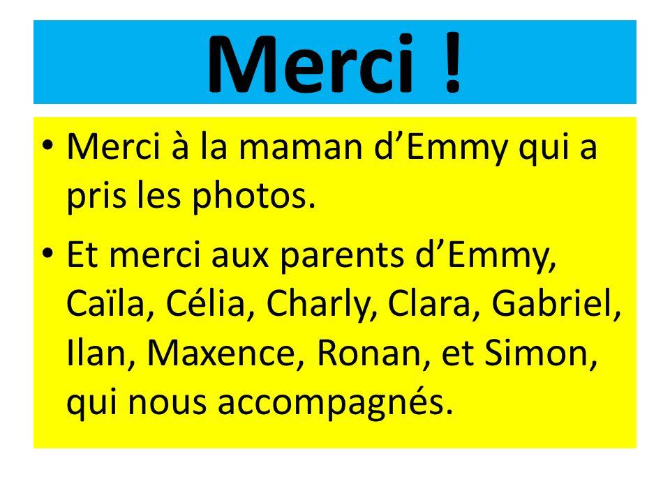 Merci ! Merci à la maman dEmmy qui a pris les photos. Et merci aux parents dEmmy, Caïla, Célia, Charly, Clara, Gabriel, Ilan, Maxence, Ronan, et Simon