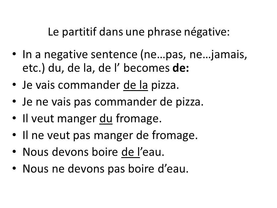 Le partitif dans une phrase négative: In a negative sentence (ne…pas, ne…jamais, etc.) du, de la, de l becomes de: Je vais commander de la pizza. Je n