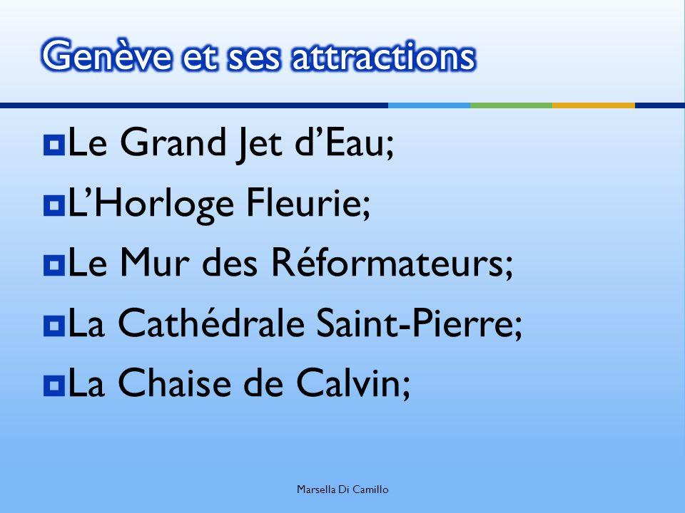 Le Grand Jet dEau; LHorloge Fleurie; Le Mur des Réformateurs; La Cathédrale Saint-Pierre; La Chaise de Calvin; Marsella Di Camillo