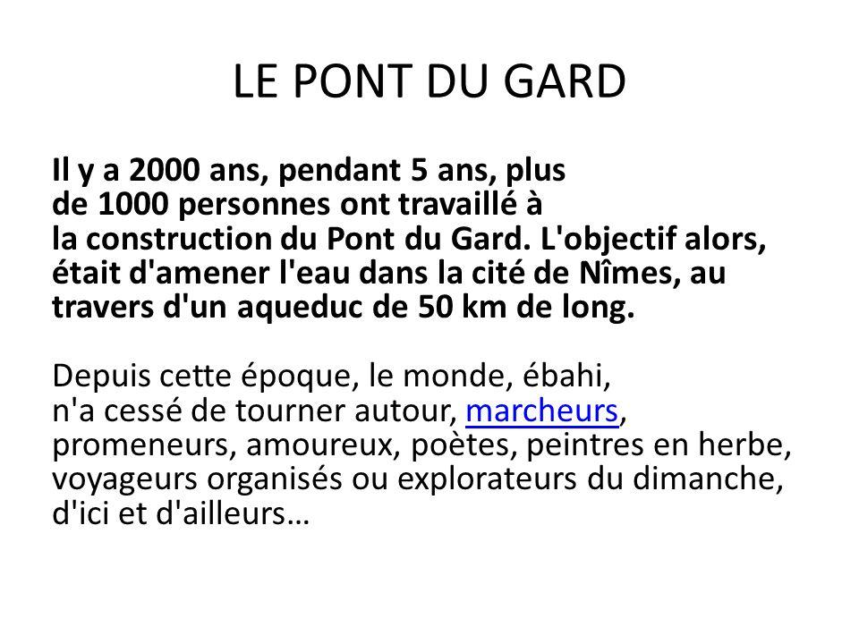 Il y a 2000 ans, pendant 5 ans, plus de 1000 personnes ont travaillé à la construction du Pont du Gard.