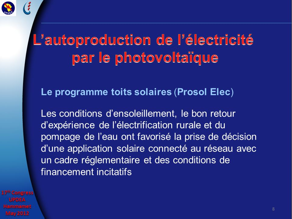 17 th Congress UPDEAHammamet May 2012 17 th Congress UPDEAHammamet May 2012 8 Le programme toits solaires (Prosol Elec) Les conditions densoleillement