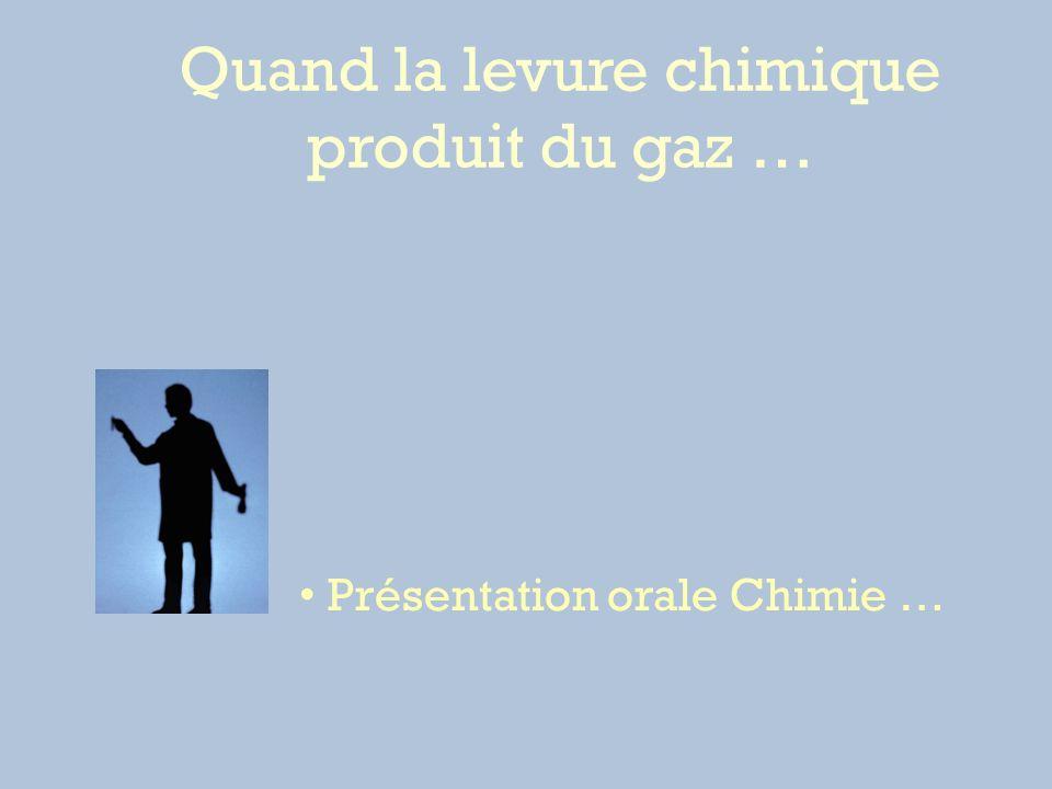 Quand la levure chimique produit du gaz … Présentation orale Chimie …