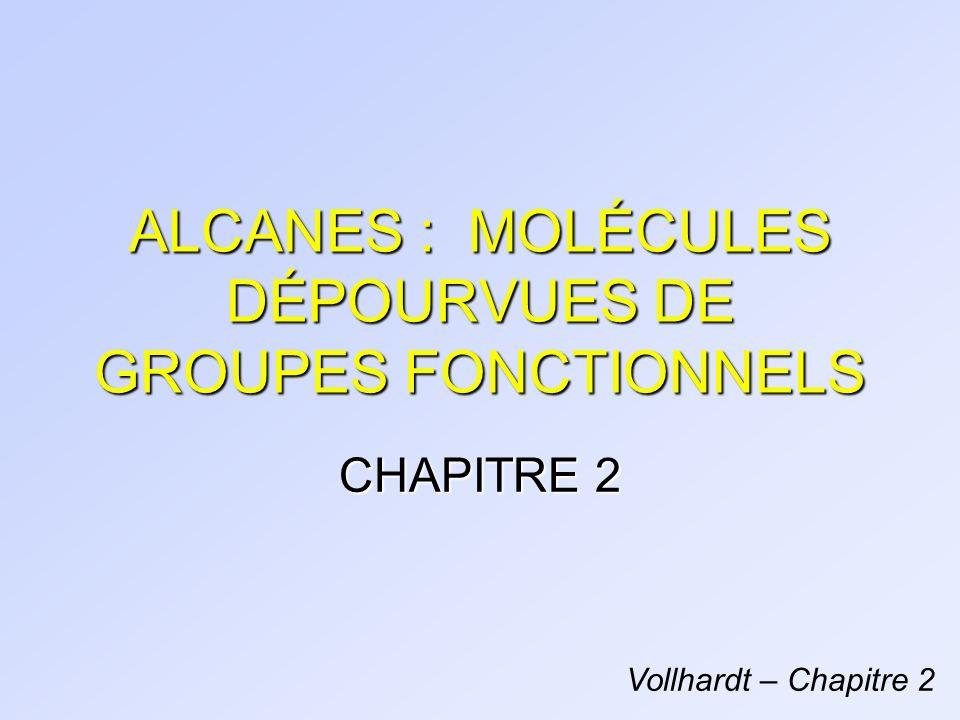 ALCANES : MOLÉCULES DÉPOURVUES DE GROUPES FONCTIONNELS CHAPITRE 2 Vollhardt – Chapitre 2