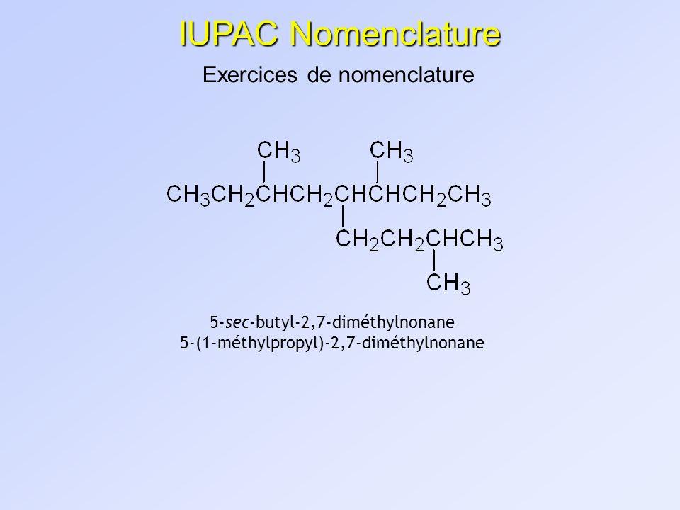 IUPAC Nomenclature Exercices de nomenclature 5-sec-butyl-2,7-diméthylnonane 5-(1-méthylpropyl)-2,7-diméthylnonane