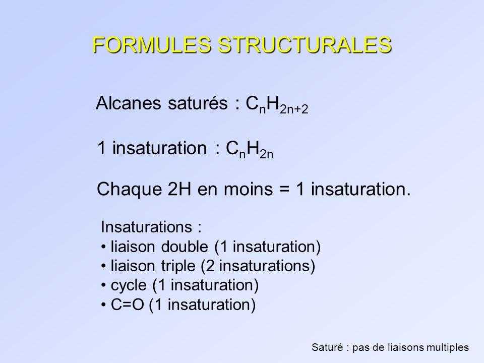 FORMULES STRUCTURALES Alcanes saturés : C n H 2n+2 1 insaturation : C n H 2n Chaque 2H en moins = 1 insaturation. Insaturations : liaison double (1 in