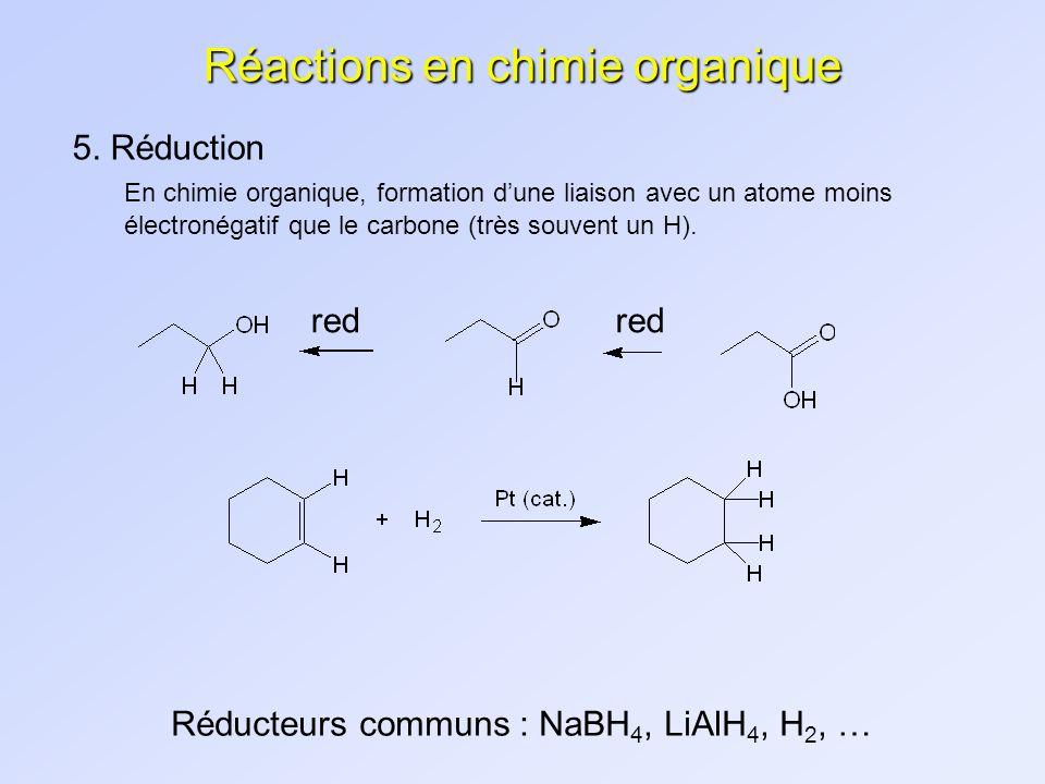 Réactions en chimie organique 5. Réduction En chimie organique, formation dune liaison avec un atome moins électronégatif que le carbone (très souvent